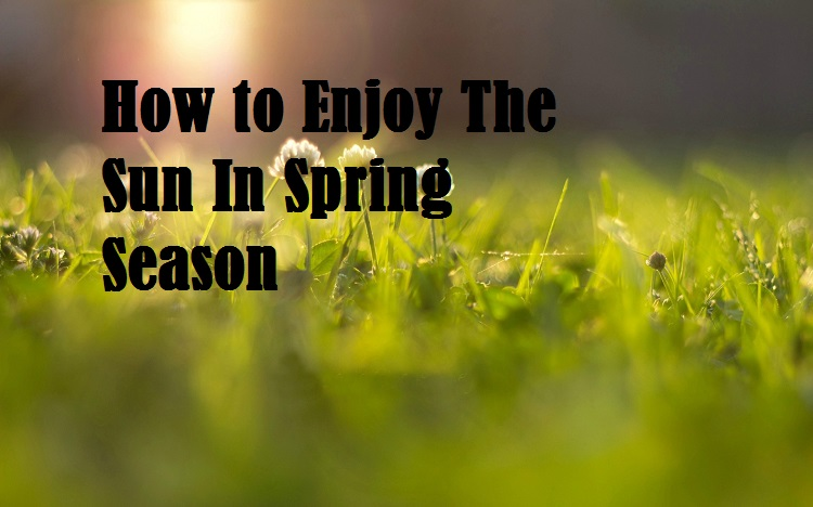 Health Tips and tricks: How to Enjoy The Sun In Spring Season
