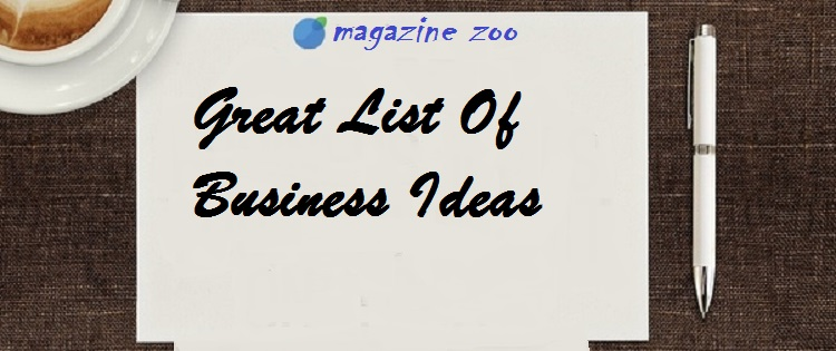 A Great list of business Ideas to Generate Small Business to large