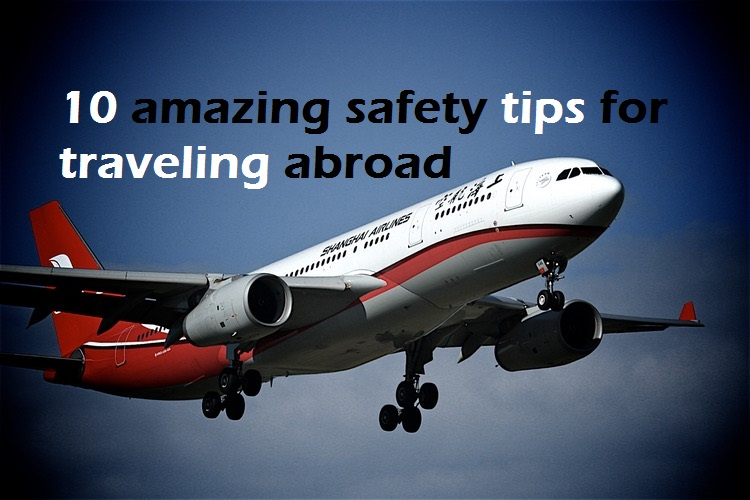10 amazing safety tips for traveling abroad: Best Travel Tips