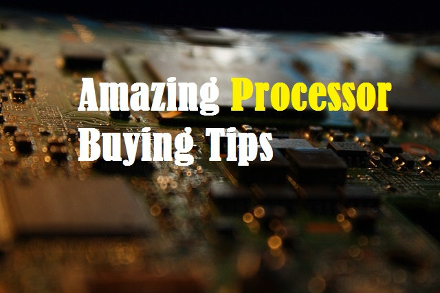 Amazing processor buying tips: everything you should keep in mind