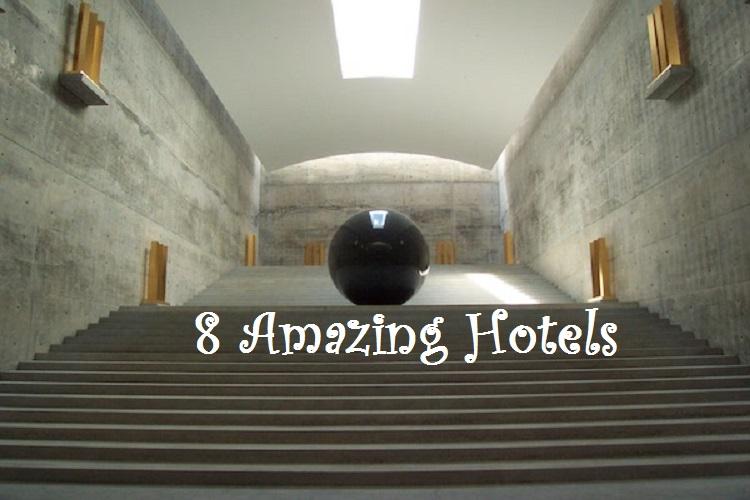 8 Amazing Hotels