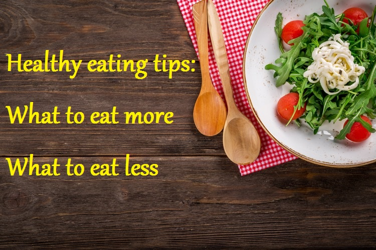 Healthy eating tips: What to eat more, what to eat less