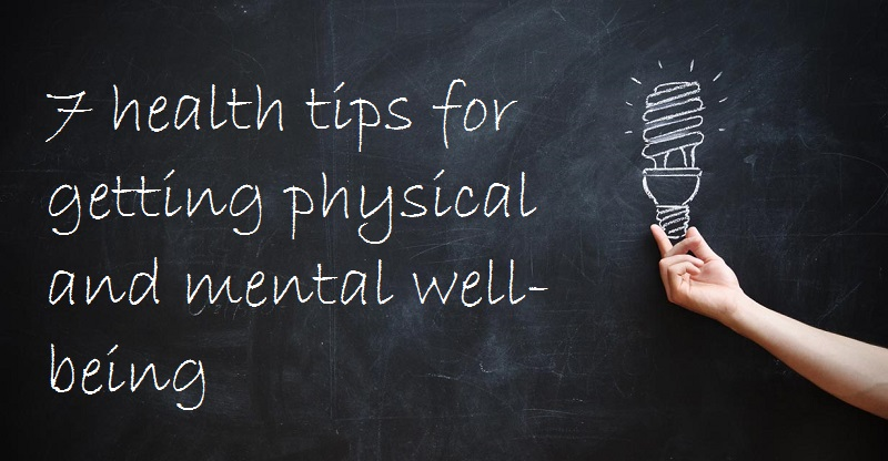7 health tips for getting physical and mental well-being