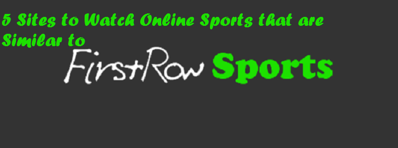 5 Sites to Watch Online Sports that are Similar to FirstRowSports