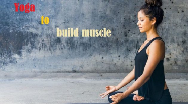 Yoga to build muscle: How yoga help you? (with Infographic)